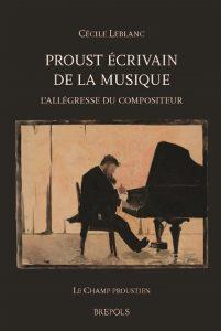 Proust écrivain de la musique : l'allégresse du compositeur - Cécile Leblanc