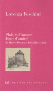 Plaisirs d'amour, Jours d'amitié : De Marcel Proust et Reynaldo Hahn - Lorenza Foschini